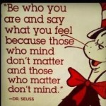 Be who you are... Dr Seuss