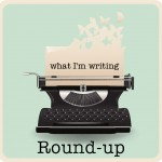 What I'm Writing – April Round-up