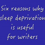 the advantages of sleep deprivation (for writers)
