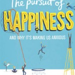 Book Review: The Pursuit of Happiness (and why it's making us anxious) – Ruth Whippman
